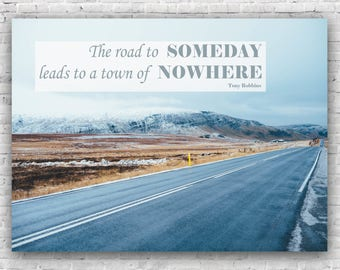 """Tony Robbins, Motivational Quote,  Inspirational Quote, Poster, Print 8x10""""- The Road To Someday Leads To A Town Of Nowhere"""