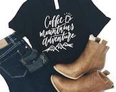 Coffee - Adventure Shirt - Coffee Shirt - First Coffee Shirt - Coffee Lover- Gifts for Her - Mountains Shirt - Adventure Tee - Bridesmaid