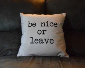 Be Nice or Leave - Decorative canvas pillow cover - canvas pillow - typewriter font - throw pillow -