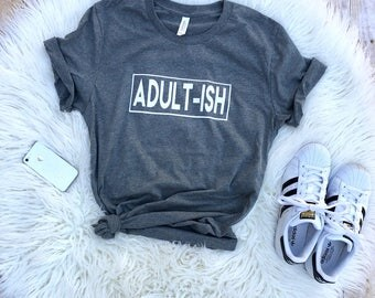 Adult-Ish Shirt, Gift for dads, College, Funny T-shirt, Can't Adult Today, Mens or Womans Shirt , Mens Shirt, Humor Tees, Trendy graphic tee