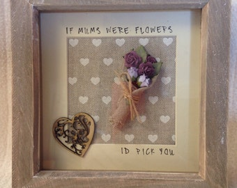 Rustic Mum frame, if mums were flowers id pick you, mum birthday gift, rustic mum gift, mum flowers quote, if mums were flowers id pick you