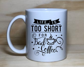 Life is too short for Bad Coffee 11oz Sublimation Coffee Mug