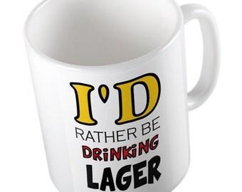 I'd rather be drinking lager mug