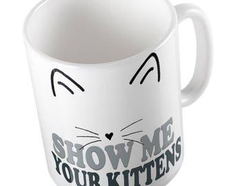 Show me your KITTENS mug