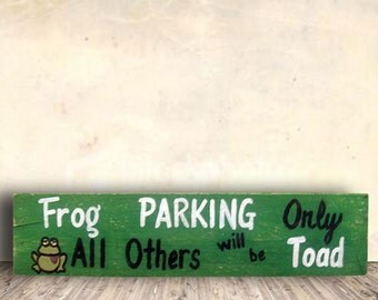 Frog and Toad - Parking Sign - Frog Sign - Garden Sign - Frog Parking Only All Others will be Toad Sign - Birthday Gift - Mother's Day Gift