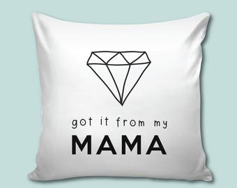 Decorative Nursery Pillow, Got It From My Mama Pillow, Decorative Throw Pillow,  Funny Gift for Mom, Funny  Pillow, Modern Nursery Decor