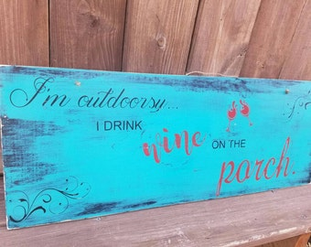 Im Outdoorsy I Drink Wine On The Porch|Im Outdoorsy I Drink On The Porch|I Drink On the Deck| Funny Wine Sign|Funny Outdoor Sign|Funny Deck