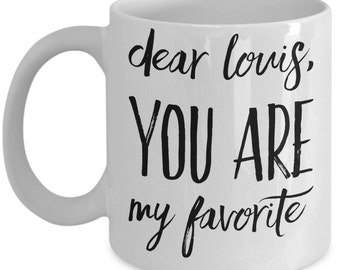 One Direction Louis Tomlinson Mug - Dear Louis, You Are My Favorite - 11 oz Gift Mug