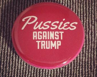 Pussies AGAINST TRUMP 1 inch handmade pinback button