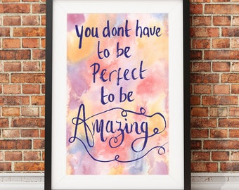 You don't have to be perfect to be Amazing Inspirational quote calligraphy typography marbled watercolor colorful multicolor print A4 A3 A2