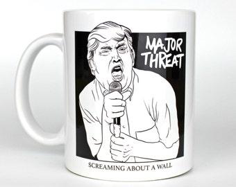 Major Threat - Screaming About A Wall - Coffee Mug - Donald Trump