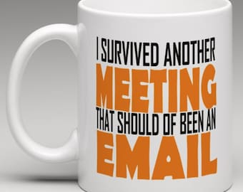 I Survived another Meeting that should of been an Email  - Novelty Mug