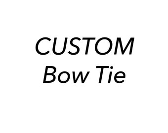 "Bow Tie ""Custom"""