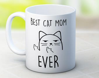 Best Cat Mom Ever - Rude Cat - Funny Coffee or Tea Mug