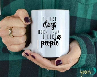 Dog Lover Gift - Dog Mug - I Like Dogs More Than I Like People - Dog Lover Coffee Mug - Pet Gifts - Animal Lovers Gift - Gift For Coworker-