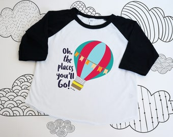 Oh the places you'll go shirt, oh the places you'll go birthday, oh the places you'll go, hot air balloon shirt, hot air balloon baby shower