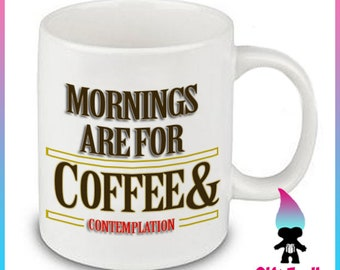 Mornings are for Coffee and Contemplation - Stranger Things - Fandom Coffee Mug Gift Cute Funny Gift Coworker Friend