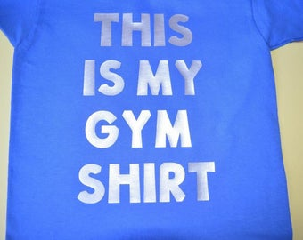 This is my gym shirt short sleeve shirt