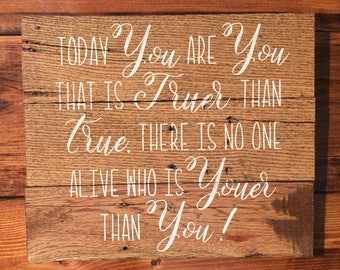 Today you are you, that is truer than true. There is no one alive who is youer than you! Wood sign, Dr. Seuss wood sign