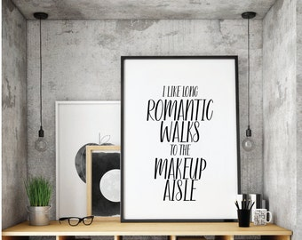 Makeup Print, Beauty Quote, Motivational, I like long romantic walks to the makeup aisle, Lipstick, eyeliner, makeup quote