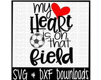 Soccer Mom SVG * Soccer SVG * My Heart Is On That Field Cut File - dxf & SVG Files - Silhouette Cameo, Cricut