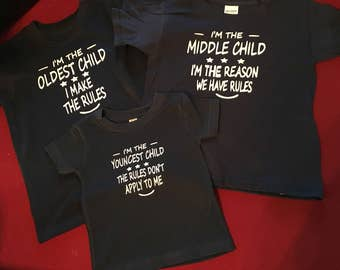 Kids I'm the Oldest-Middle-Youngest Child Rules- I make the rules I'm the reason we have rules The rules don't apply to me Tee Shirt