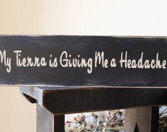 My Tierra is Giving me a Headache Wood Message Sign, Princess Sign, Little Girl Sign, Teenager Sign, 1 FT Sign, Distressed Sign, Nursery