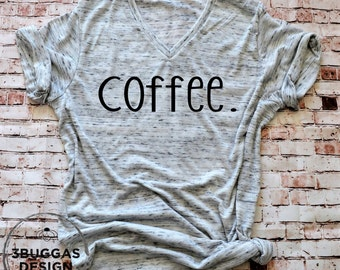 COFFEE shirts, coffee lover shirt, Gift for Girlfriend, Gift for Mom, Mom Life t shirt, Brunch Shirt,