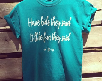 Have kids they said , og,Funny Mom Shirt - Mom Shirt - Sarcastic Mom Shirt - Funny Shirt for Mom - Mom Gift - Mommy Shirt - Mother's Day Gif