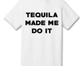 Tequila Made Me Do It 100% Cotton Tee Shirt #E003