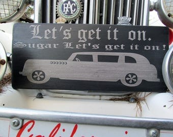"""Custom Wooden Sign, Says: """" Let's Get it On  w/40's Classic Car"""" Black Background/Gray tintcoat mixed with Metal Flake!  Great Gift Idea!"""