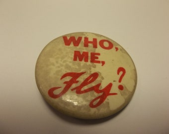 Vintage Button Pin Who Me Fly