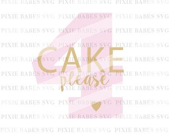 Cake Please SVG, 4th Birthday SVG, Fourth Birthday SVG, Birthday Girl svg, Birthday cake svg, cuttables, Cricut, Silhouette, Cutting File