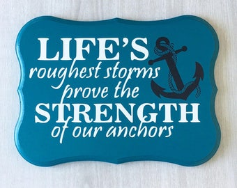 Life's Roughest Storms Prove the Strength of our Anchors / Inspirational Quote / Positive Quote Sign / Encouragement Gift / Strength Sign