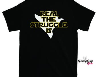 Struggle is Real - Real The Struggle Is - Funny T-shirt