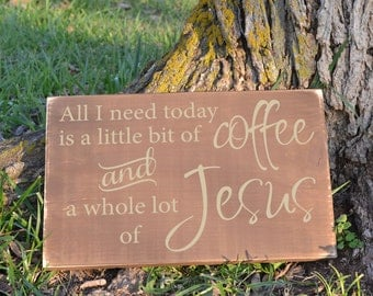 All I Need is a Little Bit of Coffee and a Whole Lot of Jesus Wood Sign Vinyl Wood Sign
