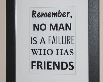 Remember, no man is A failure who has Friends, It's a Wonderful Life 5x7 With Mat and with Frame Ready to hang on the wall.