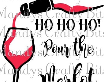 Digital file Christmas SVG Ho Ho Ho  Pour the Merlot