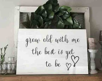 Grow old with me the best is yet to be, grow old with me sign, grow old with me, grow old along with me, fixer upper sign, farmhouse decor