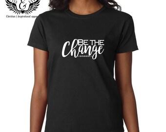 Be the Change - inspirational tshirt