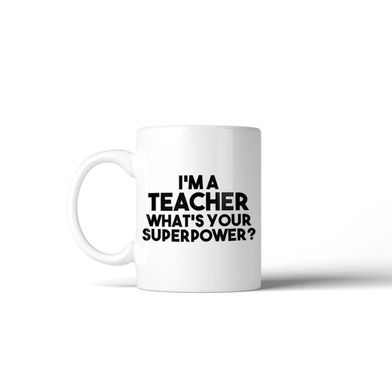 I'm a Teacher what's your Superpower Mug - Funny Gift Idea Stocking Filler
