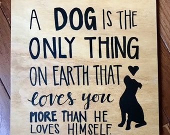 A Dog Is The Only Thing On Earth That Loves You More Than He Loves Himself Hand Painted Wooden Plaque