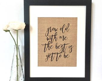 Grow old with me the best is yet to be Burlap Print // Wedding Gift // Anniversary Gift
