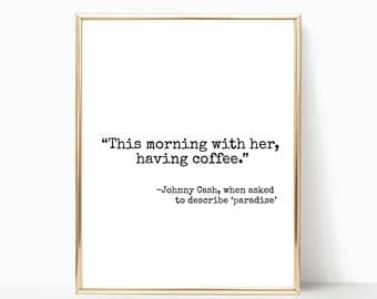 This morning with her having coffee, Johnny Cash paradise quote print, wall art, printable art, home decor, sign, 5x7, 8x10, 11x14, 16x20