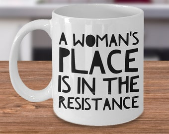 Feminist Gift Feminist Mug - A Woman's Place is in the Resistance Coffee Mug Ceramic Tea Cup - Feminism