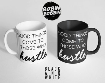 Office Desk Accessories-Good Things Come To Those Who Hustle Mug-Inspirational Mug-Motivational Quote Mug-Hustle Cup-Black and White Mug