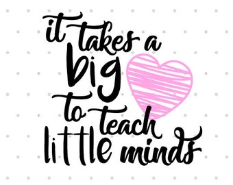 It Takes a Big Heart to Teach Little Minds svg dxf cut file instant download digital download digital file teach teacher kids teacher gift