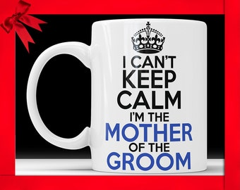 I Can't Keep Calm I'm The Mother Of The Groom Mug - Mother of the Groom Gift Funny Wedding Gift For Mom