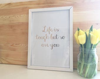 Life Is Tough But So Are You Rose Gold Foiled Framed Print