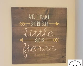 And Though She Be But Little She Is Fierce, Hand Painted Wooden Sign, 16.5x16.5, Dark Walnut, White, Gold, Pink, Nursery, Wall Decor, Baby